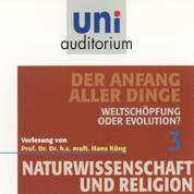 Naturwissenschaft und Religion 03: Der Anfang aller Dinge - Weltschöpfung oder Evolution?
