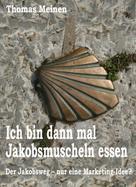 Thomas Meinen: Ich bin dann mal Jakobsmuscheln essen ★★★★