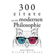 300 Zitate aus der zeitgenössischen Philosophie - Sammlung bester Zitate