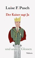Luise F. Pusch: Der Kaiser sagt Ja