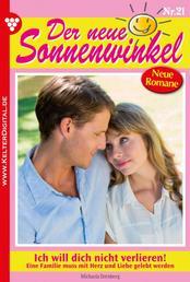 Der neue Sonnenwinkel 21 – Familienroman - Ich will dich nicht verlieren!
