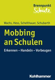 Mobbing an Schulen - Erkennen - Handeln - Vorbeugen