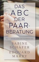 Das ABC der Paarberatung - Teil 1 - Grundlagen der Paarberatung
