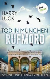 Tod in München - Rufmord: Der fünfte Fall für Sonne und Litzka - Kriminalroman