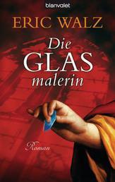 Die Glasmalerin - Roman
