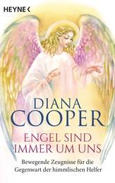 Engel sind immer um uns - Bewegende Zeugnisse für die Gegenwart der himmlischen Helfer