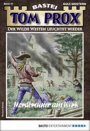 Tom Prox 37 - Western - Mordbrenner am Werk