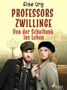 Else Ury: Professors Zwillinge - Von der Schulbank ins Leben