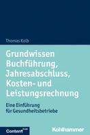 Thomas Kolb: Grundwissen Buchführung, Jahresabschluss, Kosten- und Leistungsrechnung
