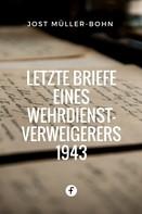 Jost Müller-Bohn: Letzte Briefe eines Wehrdienstverweigerers 1943