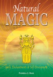Natural Magic: Spells, Enchantments & Self-Development - Spells, Enchantments & Self-Development