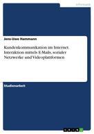 Jens-Uwe Hammann: Kundenkommunikation im Internet. Interaktion mittels E-Mails, sozialer Netzwerke und Videoplattformen