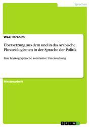 Übersetzung aus dem und in das Arabische. Praseologismen in der Sprache der Politik - Eine lexikographische kontrastive Untersuchung