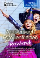 Hanna Grubhofer: Zauberbuch Familienfrieden konkret - Magische Anwendungsbeispiele für Gewaltfreie Kommunikation mit Kindern, Jugendlichen und Erwachsenen