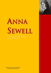 The Collected Works of Anna Sewell - The Complete Works PergamonMedia