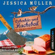 Leberkäs und Hackebeil - Ein Bayern-Krimi - Hauptkommissar Hirschberg, Band 2 (Ungekürzt)