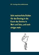Jens Kleibergs Wortundbildschmiede: Acht meisterliche Etüden für den Einstieg in die Kunst des Unsinns in Wort und Satz ... und noch einiges mehr