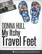 Donna Hull: My Itchy Travel Feet: Breathtaking Adventure Vacation Ideas
