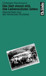 Die Zeit stand still, die Lebensuhren liefen - Geschichten aus der deutschen Murkelei