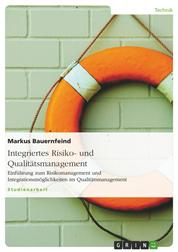 Integriertes Risiko- und Qualitätsmanagement - Einführung zum Risikomanagement und Integrationsmöglichkeiten im Qualitätsmanagement