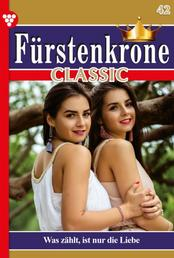 Fürstenkrone Classic 42 – Adelsroman - Was zählt, ist nur die Liebe