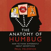 The Anatomy of Humbug - How to Think Differently About Advertising