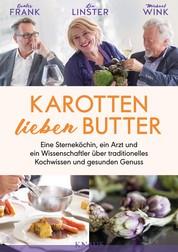 Karotten lieben Butter - Eine Sterneköchin, ein Arzt und ein Wissenschaftler über traditionelles Kochwissen und gesunden Genuss