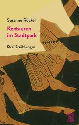 Kentauren im Stadtpark - Drei Erzählungen