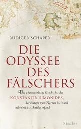 Die Odyssee des Fälschers - Die abenteuerliche Geschichte des Konstantin Simonides, der Europa zum Narren hielt und nebenbei die Antike erfand