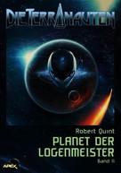 Robert Quint: DIE TERRANAUTEN, Band 11: PLANET DER LOGENMEISTER ★★★★★