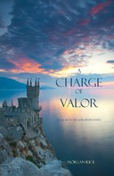 Morgan Rice: A Charge of Valor (Book #6 of the Sorcerer's Ring) ★★★★