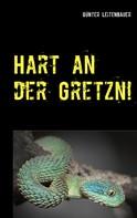 Günter Leitenbauer: Hart an der Gretzn!