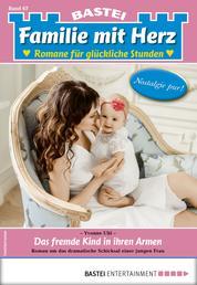 Familie mit Herz 67 - Familienroman - Das fremde Kind in ihren Armen