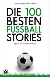 Die 100 besten Fußball-Stories - Mythen, Possen und Peinlichkeiten