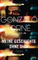 Gonzalo Torné: Meine Geschichte ohne dich ★