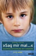 Martine F. Delfos: »Sag mir mal ...« Gesprächsführung mit Kindern (4 - 12 Jahre) ★★★★