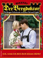 Der Bergdoktor 2076 - Heimatroman - Ach, wenn ich dich doch küssen dürfte!