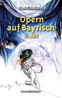 Paul Schallweg: Opern auf Bayrisch - 2. Akt