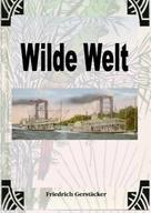 Friedrich Gerstäcker: Wilde Welt