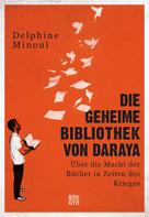 Delphine Minoui: Die geheime Bibliothek von Daraya