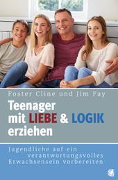 Teenager mit Liebe und Logik erziehen - Jugendliche auf ein verantwortungsvolles Erwachsensein vorbereiten