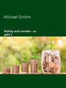 Michael Grohm: Richtig reich werden