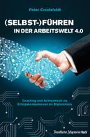 Peter Creutzfeldt: (Selbst-)Führen in der Arbeitswelt 4.0: Coaching und Achtsamkeit als Erfolgskompetenzen im Digitalchaos