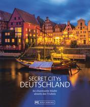 Secret Citys Deutschland - 60 charmante Städte abseits des Trubels