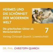Hermes und die Schönheit der modernen Welt - Die griechischen Götter als Menschenlehrer - Teil 7