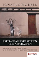 Ignatus Wobbel: Kapitalismus verstehen und abschaffen ★★★★