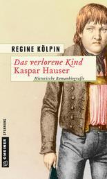 Das verlorene Kind - Kaspar Hauser - Historische Romanbiografie