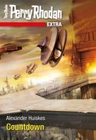 Alexander Huiskes: Perry Rhodan-Extra: Countdown
