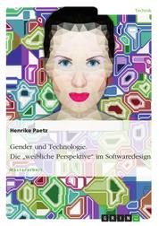 "Gender und Technologie. Die ""weibliche Perspektive"" im Softwaredesign"