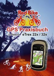 GPS Praxisbuch Garmin eTrex 22x / 32x - Praxis- und modellbezogen, Schritt für Schritt